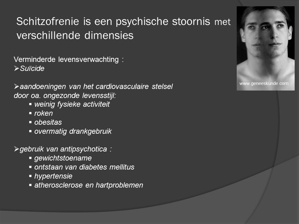 Schitzofrenie is een psychische stoornis met verschillende dimensies Verminderde levensverwachting :  Suïcide  aandoeningen van het cardiovasculaire