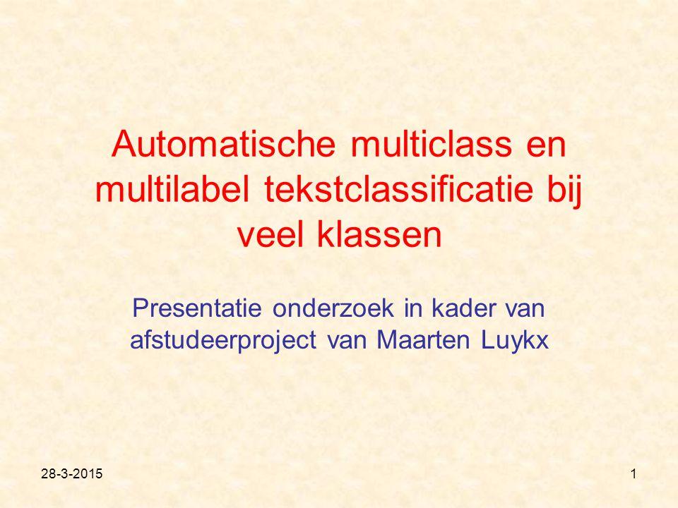 28-3-20151 Automatische multiclass en multilabel tekstclassificatie bij veel klassen Presentatie onderzoek in kader van afstudeerproject van Maarten Luykx