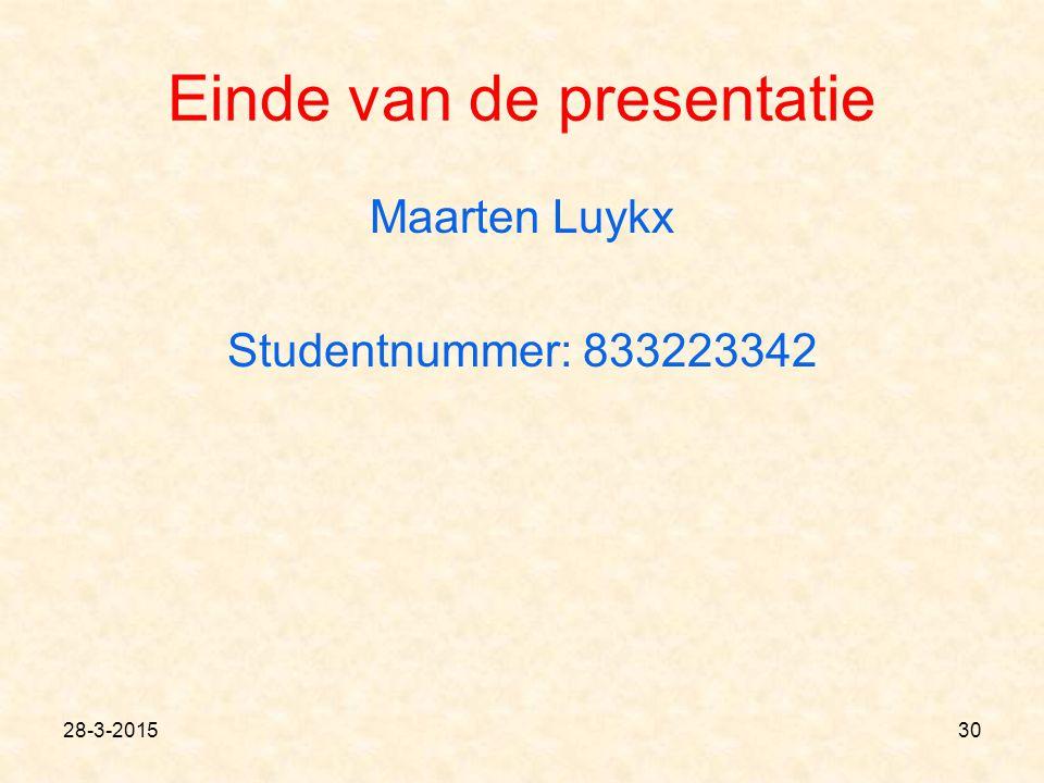 Einde van de presentatie Maarten Luykx Studentnummer: 833223342 28-3-201530