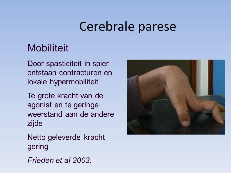 Cerebrale parese Mobiliteit Door spasticiteit in spier ontstaan contracturen en lokale hypermobiliteit Te grote kracht van de agonist en te geringe weerstand aan de andere zijde Netto geleverde kracht gering Frieden et al 2003.