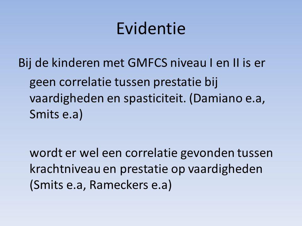 Evidentie Bij de kinderen met GMFCS niveau I en II is er geen correlatie tussen prestatie bij vaardigheden en spasticiteit.