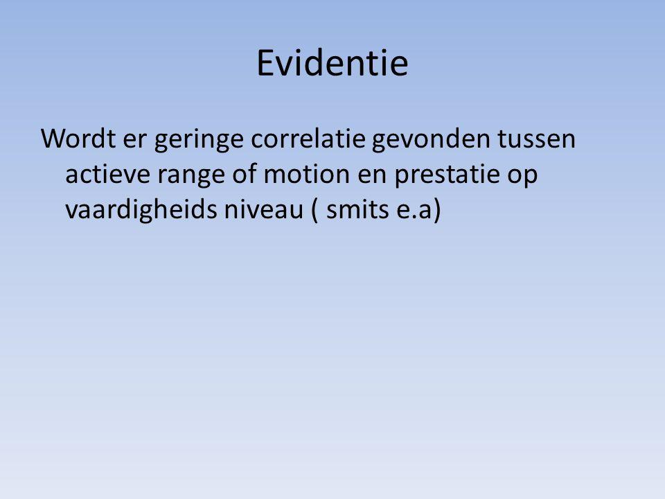 Evidentie Wordt er geringe correlatie gevonden tussen actieve range of motion en prestatie op vaardigheids niveau ( smits e.a)