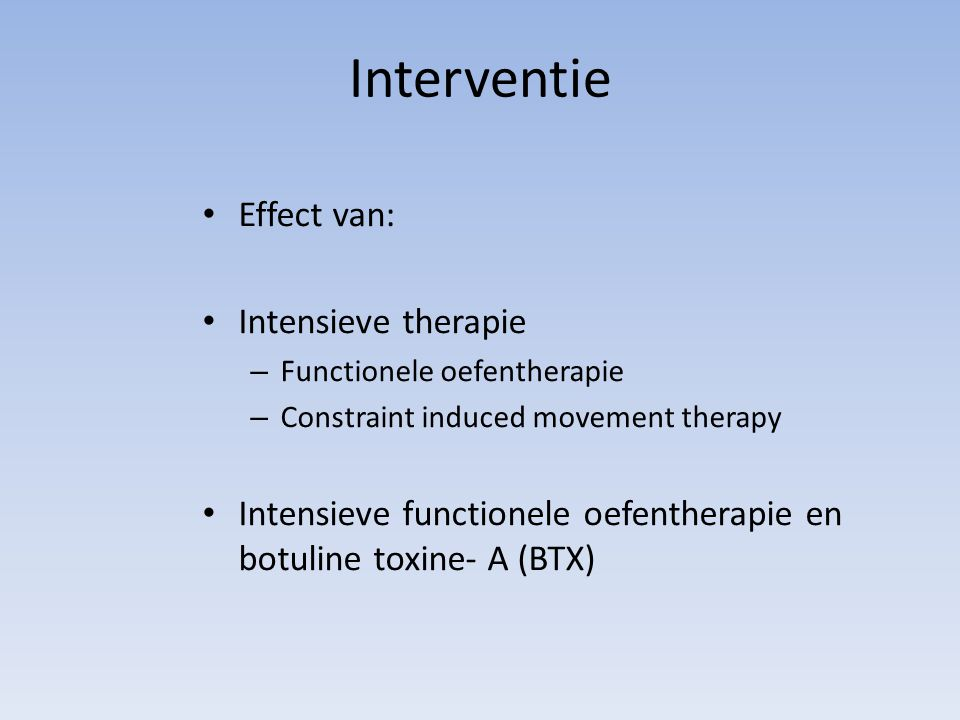Interventie Effect van: Intensieve therapie – Functionele oefentherapie – Constraint induced movement therapy Intensieve functionele oefentherapie en