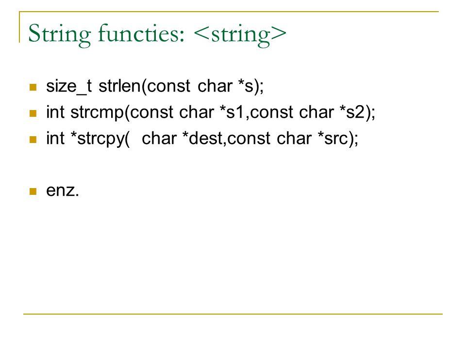 String functies: size_t strlen(const char *s); int strcmp(const char *s1,const char *s2); int *strcpy( char *dest,const char *src); enz.