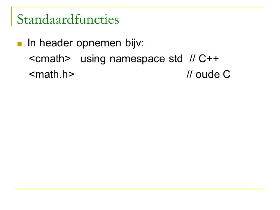 In header opnemen bijv: using namespace std // C++ // oude C