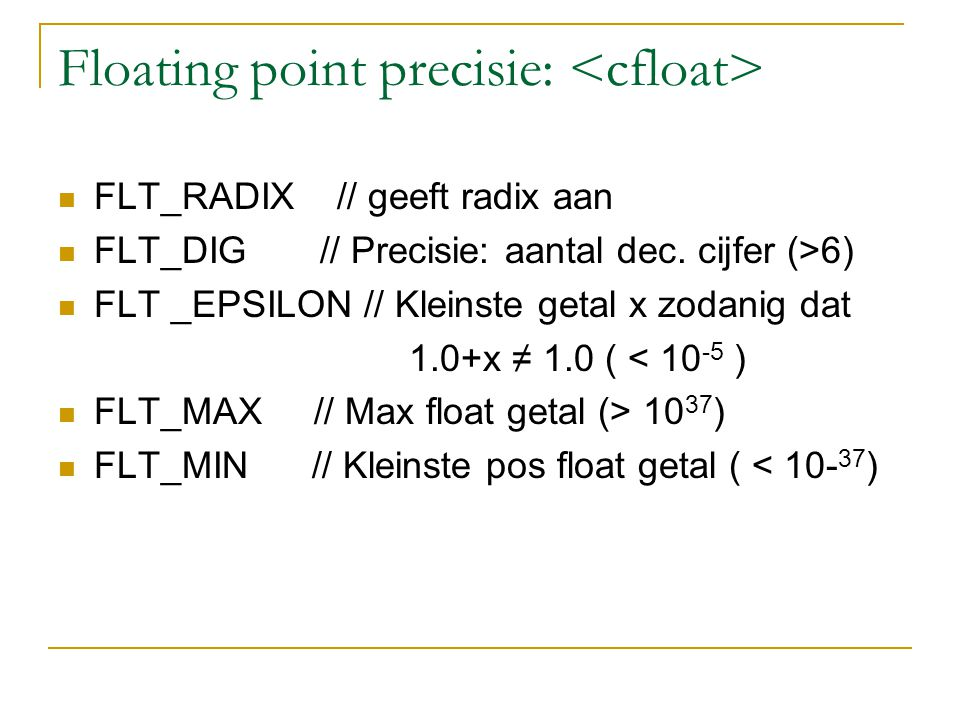 Floating point precisie: FLT_RADIX // geeft radix aan FLT_DIG // Precisie: aantal dec.