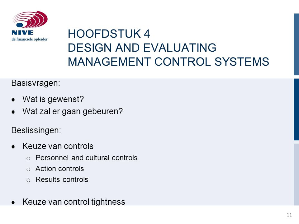 HOOFDSTUK 4 DESIGN AND EVALUATING MANAGEMENT CONTROL SYSTEMS Basisvragen:  Wat is gewenst.