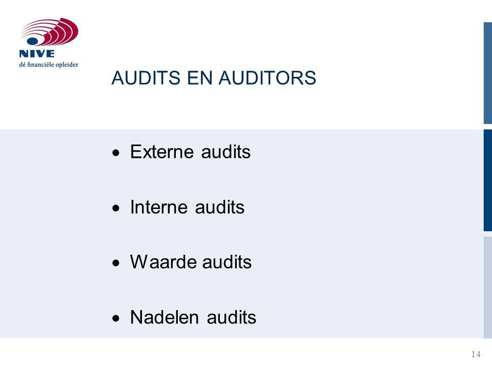 AUDITS EN AUDITORS  Externe audits  Interne audits  Waarde audits  Nadelen audits 14