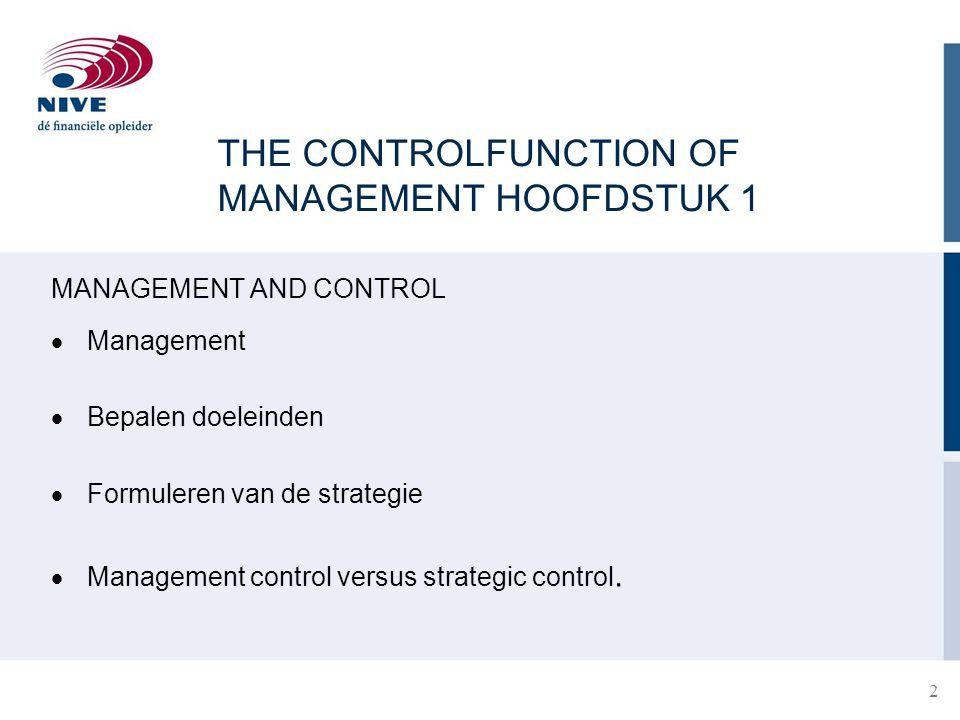 THE CONTROLFUNCTION OF MANAGEMENT HOOFDSTUK 1 MANAGEMENT AND CONTROL  Management  Bepalen doeleinden  Formuleren van de strategie  Management control versus strategic control.