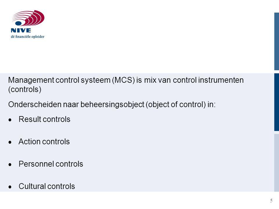 Management control systeem (MCS) is mix van control instrumenten (controls) Onderscheiden naar beheersingsobject (object of control) in:  Result controls  Action controls  Personnel controls  Cultural controls 5