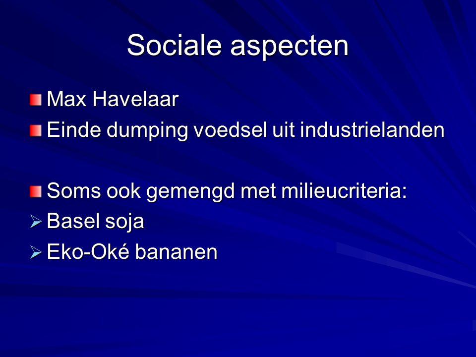 Sociale aspecten Max Havelaar Einde dumping voedsel uit industrielanden Soms ook gemengd met milieucriteria:  Basel soja  Eko-Oké bananen