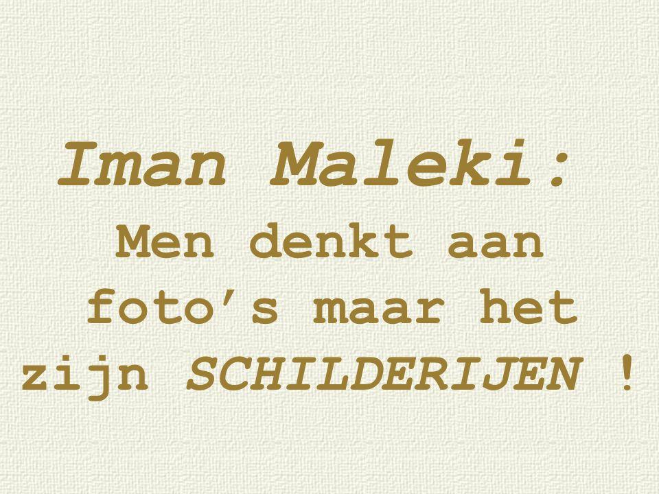 Iman Maleki: Men denkt aan foto's maar het zijn SCHILDERIJEN !