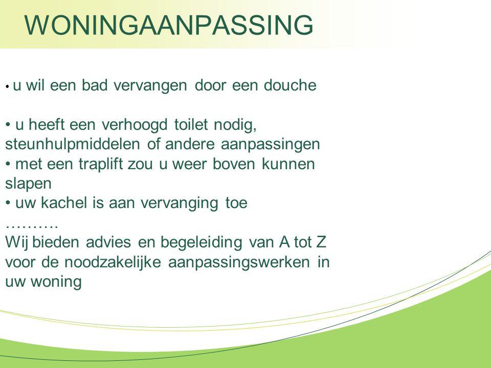 WONINGAANPASSING u wil een bad vervangen door een douche u heeft een verhoogd toilet nodig, steunhulpmiddelen of andere aanpassingen met een traplift