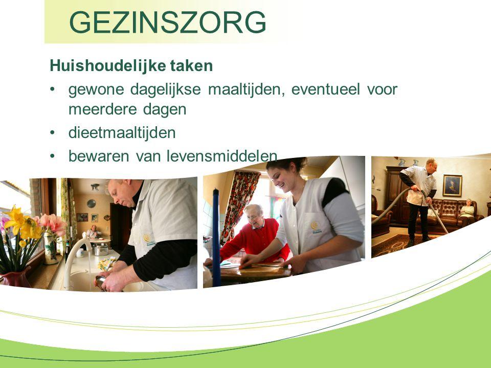 GEZINSZORG Huishoudelijke taken gewone dagelijkse maaltijden, eventueel voor meerdere dagen dieetmaaltijden bewaren van levensmiddelen