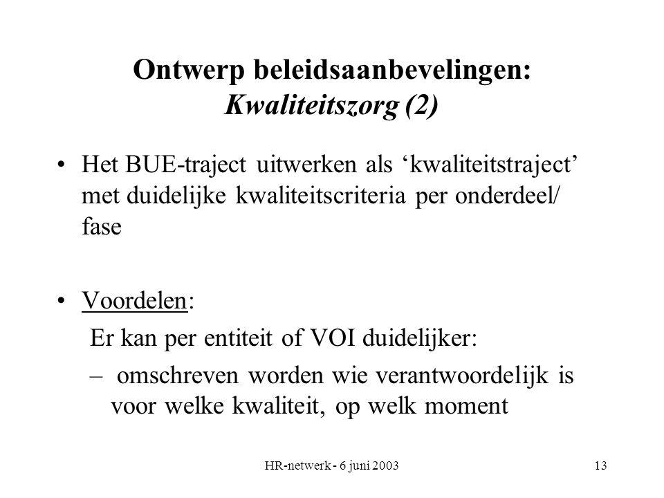 HR-netwerk - 6 juni 200313 Ontwerp beleidsaanbevelingen: Kwaliteitszorg (2) Het BUE-traject uitwerken als 'kwaliteitstraject' met duidelijke kwaliteit