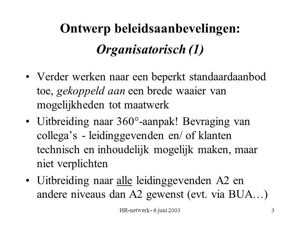 HR-netwerk - 6 juni 20033 Ontwerp beleidsaanbevelingen: Organisatorisch (1) Verder werken naar een beperkt standaardaanbod toe, gekoppeld aan een bred