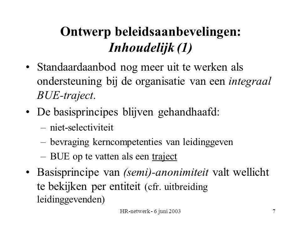 HR-netwerk - 6 juni 20037 Ontwerp beleidsaanbevelingen: Inhoudelijk (1) Standaardaanbod nog meer uit te werken als ondersteuning bij de organisatie van een integraal BUE-traject.