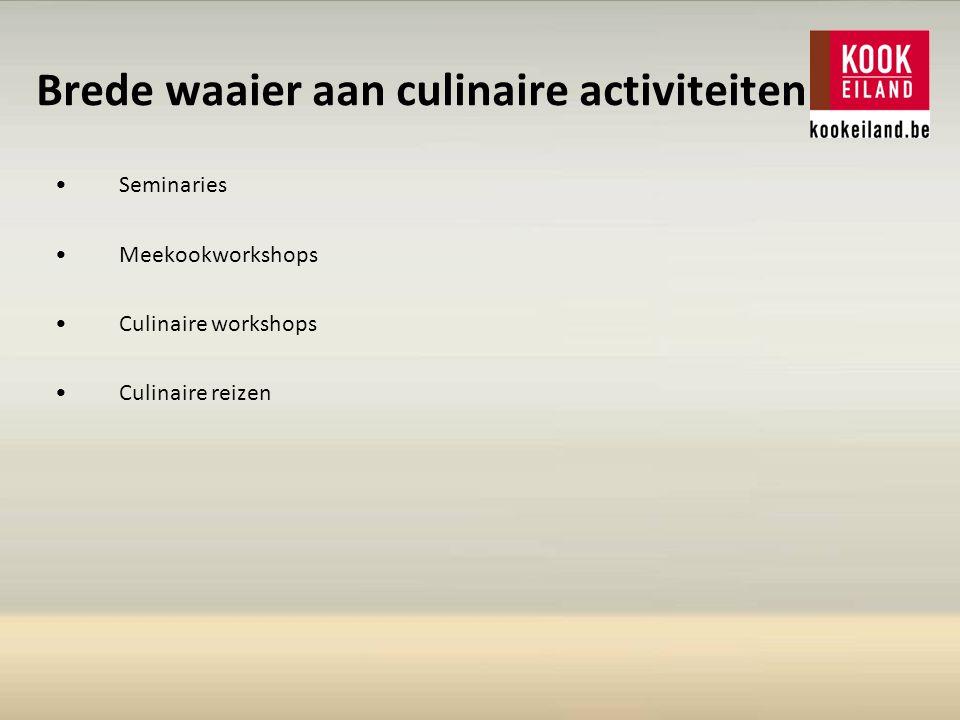 Brede waaier aan culinaire activiteiten Seminaries Meekookworkshops Culinaire workshops Culinaire reizen