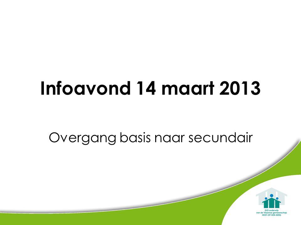 Infoavond 14 maart 2013 Overgang basis naar secundair