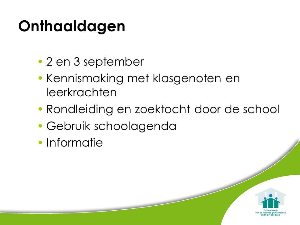 Onthaaldagen 2 en 3 september Kennismaking met klasgenoten en leerkrachten Rondleiding en zoektocht door de school Gebruik schoolagenda Informatie