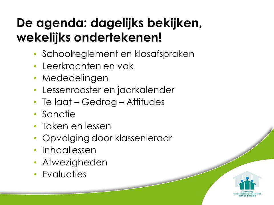 De agenda: dagelijks bekijken, wekelijks ondertekenen! Schoolreglement en klasafspraken Leerkrachten en vak Mededelingen Lessenrooster en jaarkalender