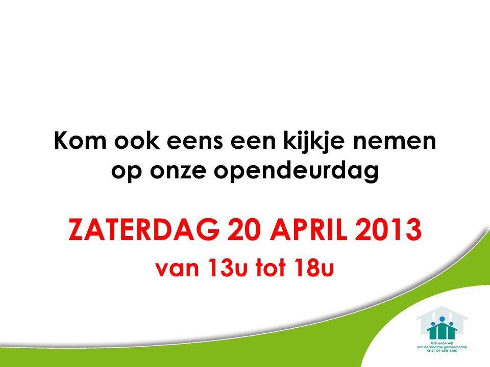 Kom ook eens een kijkje nemen op onze opendeurdag ZATERDAG 20 APRIL 2013 van 13u tot 18u