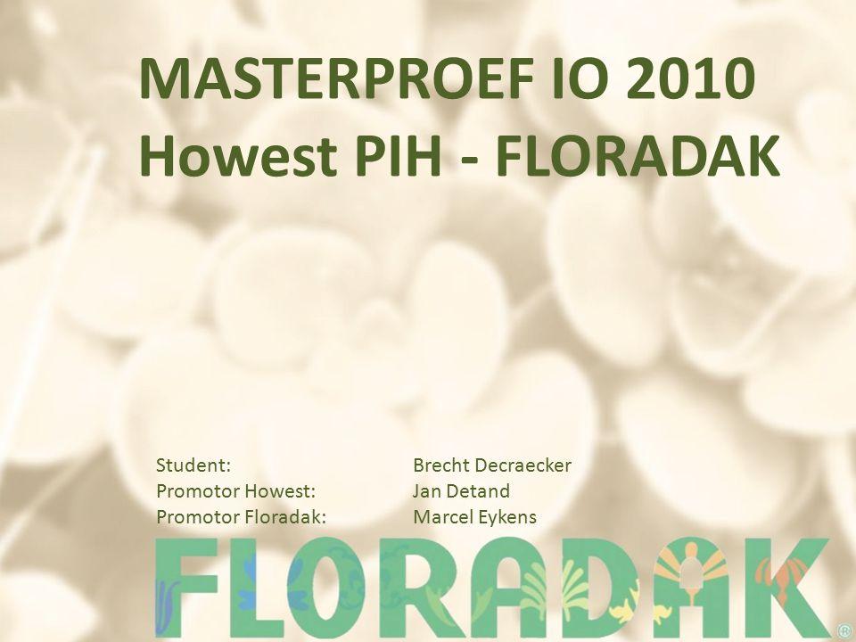 MASTERPROEF IO 2010 Howest PIH - FLORADAK Student: Brecht Decraecker Promotor Howest:Jan Detand Promotor Floradak: Marcel Eykens