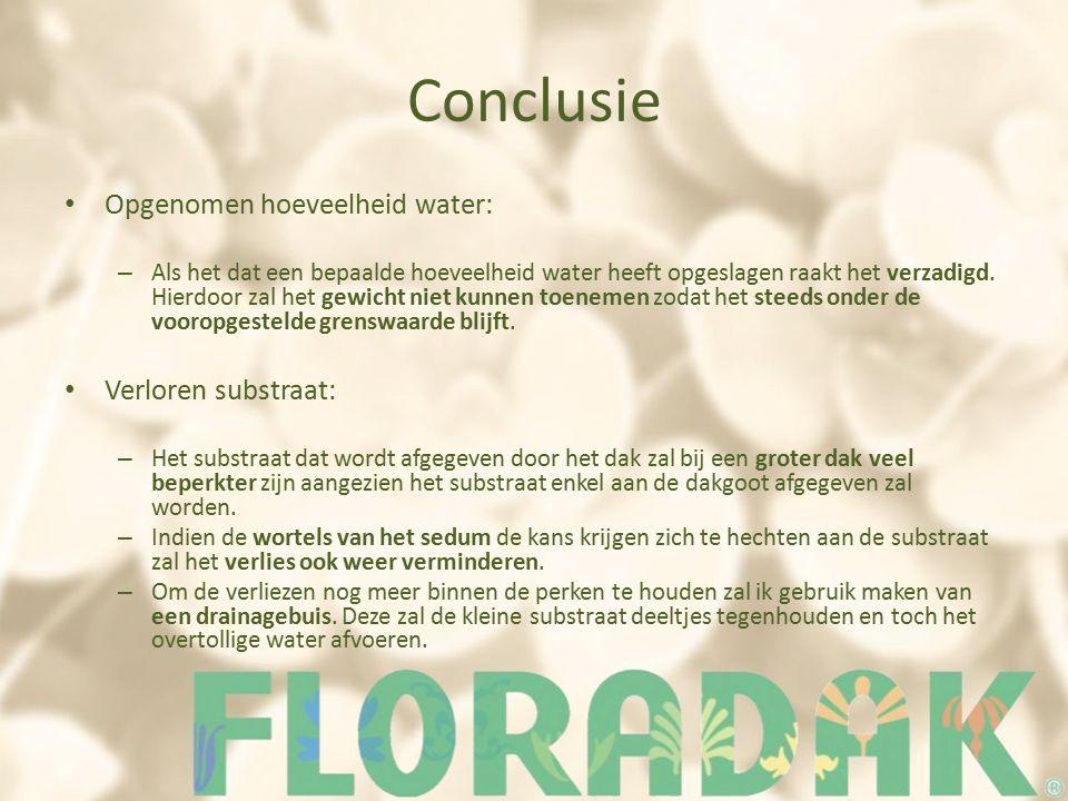 Conclusie Opgenomen hoeveelheid water: – Als het dat een bepaalde hoeveelheid water heeft opgeslagen raakt het verzadigd.