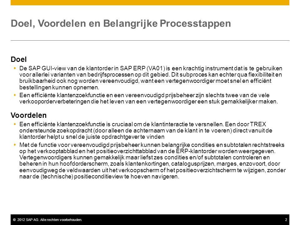 ©2012 SAP AG. Alle rechten voorbehouden.2 Doel, Voordelen en Belangrijke Processtappen Doel  De SAP GUI-view van de klantorder in SAP ERP (VA01) is e