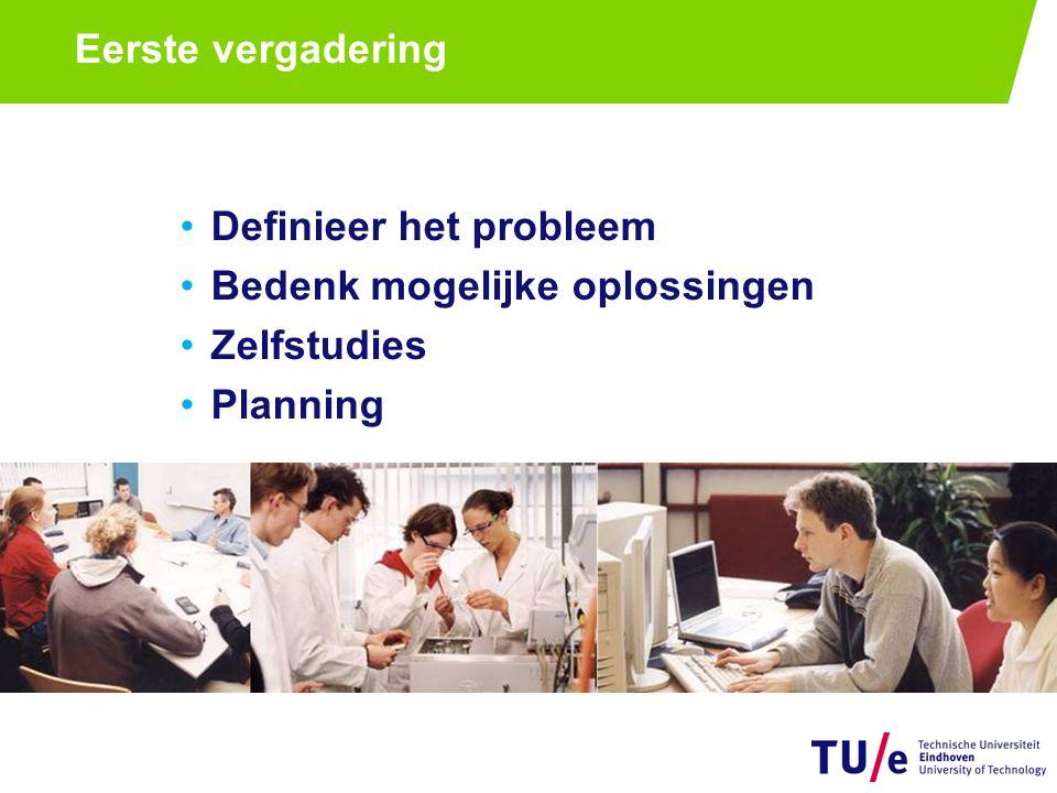 Eerste vergadering Definieer het probleem Bedenk mogelijke oplossingen Zelfstudies Planning