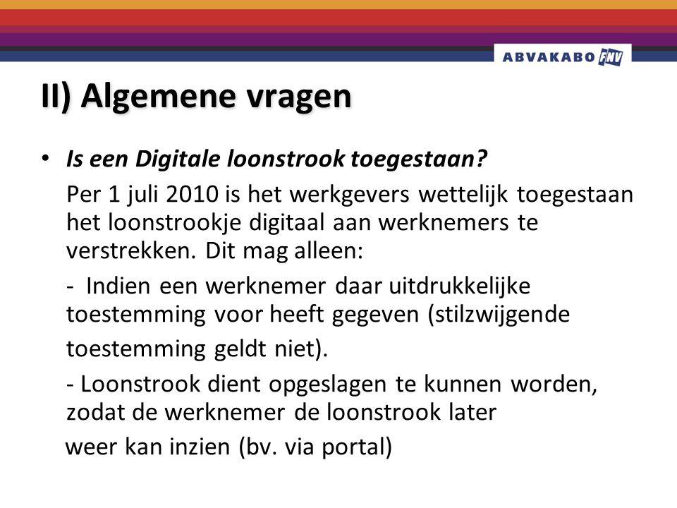 II) Algemene vragen Is een Digitale loonstrook toegestaan? Per 1 juli 2010 is het werkgevers wettelijk toegestaan het loonstrookje digitaal aan werkne