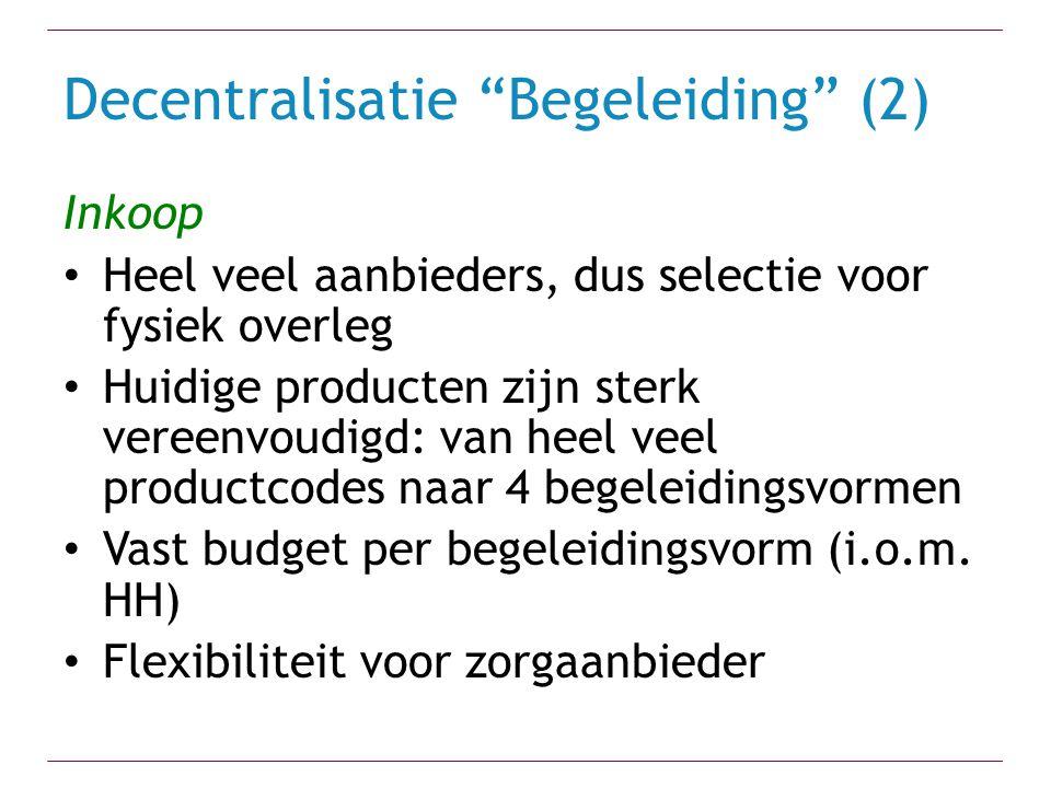 """Decentralisatie """"Begeleiding"""" (2) Inkoop Heel veel aanbieders, dus selectie voor fysiek overleg Huidige producten zijn sterk vereenvoudigd: van heel v"""