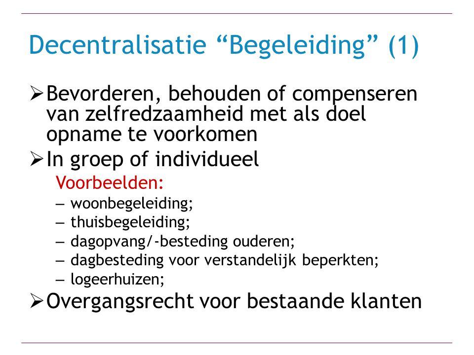 """Decentralisatie """"Begeleiding"""" (1)  Bevorderen, behouden of compenseren van zelfredzaamheid met als doel opname te voorkomen  In groep of individueel"""