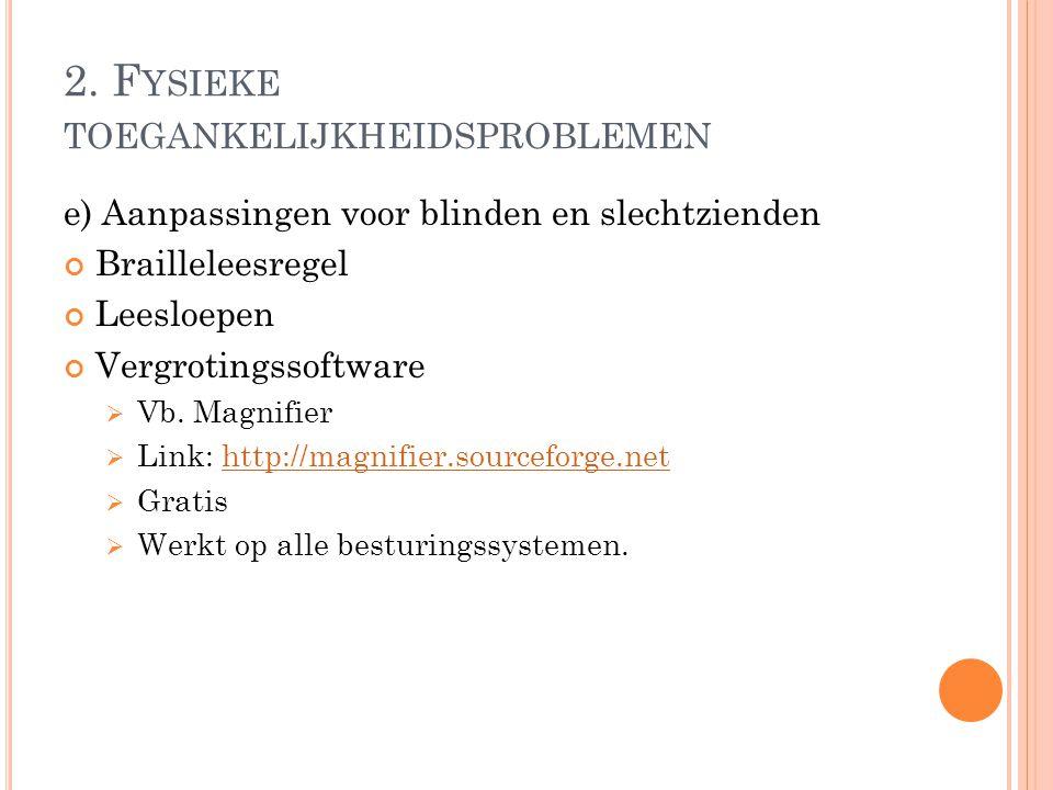 2. F YSIEKE TOEGANKELIJKHEIDSPROBLEMEN e) Aanpassingen voor blinden en slechtzienden Brailleleesregel Leesloepen Vergrotingssoftware  Vb. Magnifier 