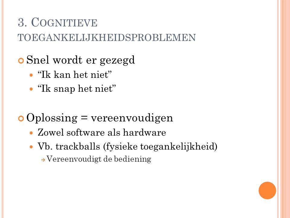 """3. C OGNITIEVE TOEGANKELIJKHEIDSPROBLEMEN Snel wordt er gezegd """"Ik kan het niet"""" """"Ik snap het niet"""" Oplossing = vereenvoudigen Zowel software als hard"""