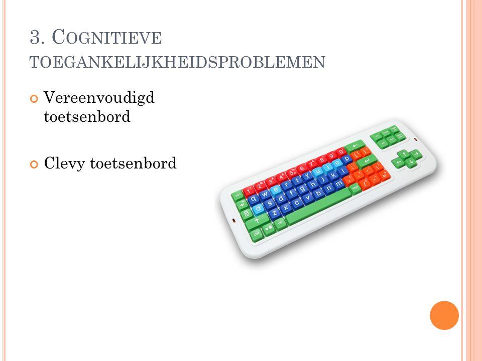 3. C OGNITIEVE TOEGANKELIJKHEIDSPROBLEMEN Vereenvoudigd toetsenbord Clevy toetsenbord