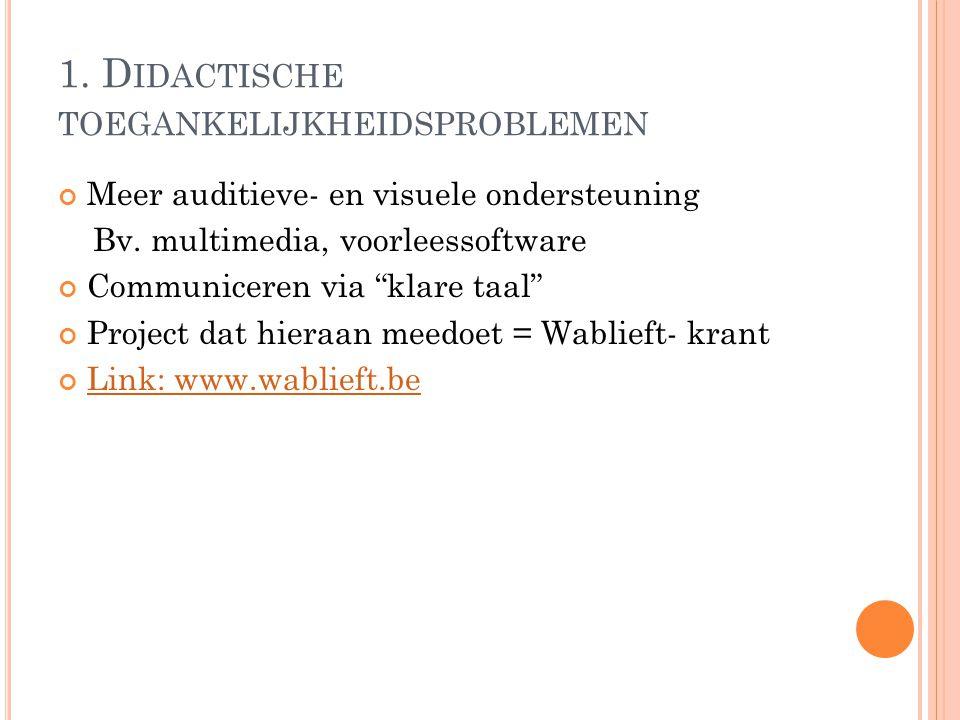 """1. D IDACTISCHE TOEGANKELIJKHEIDSPROBLEMEN Meer auditieve- en visuele ondersteuning Bv. multimedia, voorleessoftware Communiceren via """"klare taal"""" Pro"""