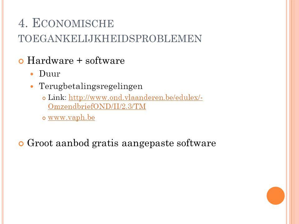 4. E CONOMISCHE TOEGANKELIJKHEIDSPROBLEMEN Hardware + software Duur Terugbetalingsregelingen Link: http://www.ond.vlaanderen.be/edulex/- OmzendbriefON