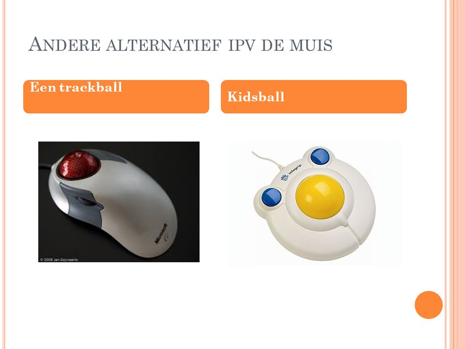 A NDERE ALTERNATIEF IPV DE MUIS Een trackball Kidsball