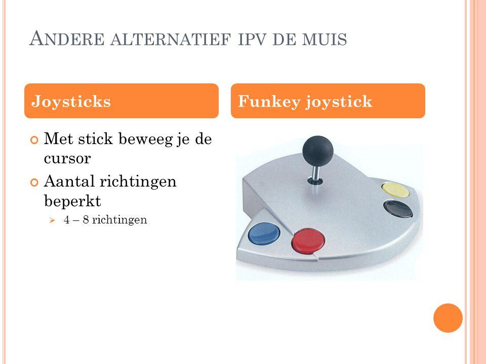 A NDERE ALTERNATIEF IPV DE MUIS Met stick beweeg je de cursor Aantal richtingen beperkt  4 – 8 richtingen JoysticksFunkey joystick