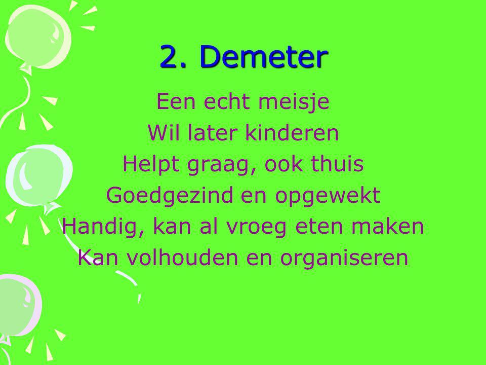 2. Demeter Een echt meisje Wil later kinderen Helpt graag, ook thuis Goedgezind en opgewekt Handig, kan al vroeg eten maken Kan volhouden en organiser