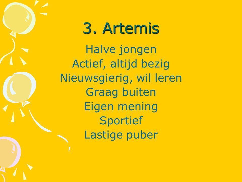 3. Artemis Halve jongen Actief, altijd bezig Nieuwsgierig, wil leren Graag buiten Eigen mening Sportief Lastige puber