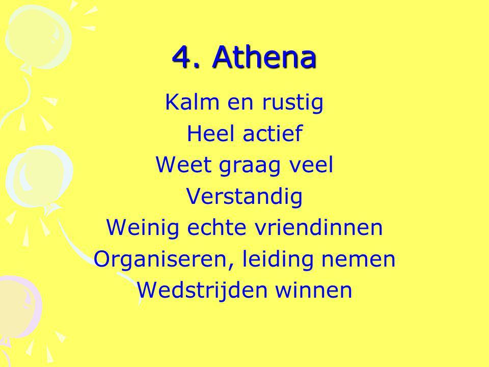 4. Athena Kalm en rustig Heel actief Weet graag veel Verstandig Weinig echte vriendinnen Organiseren, leiding nemen Wedstrijden winnen