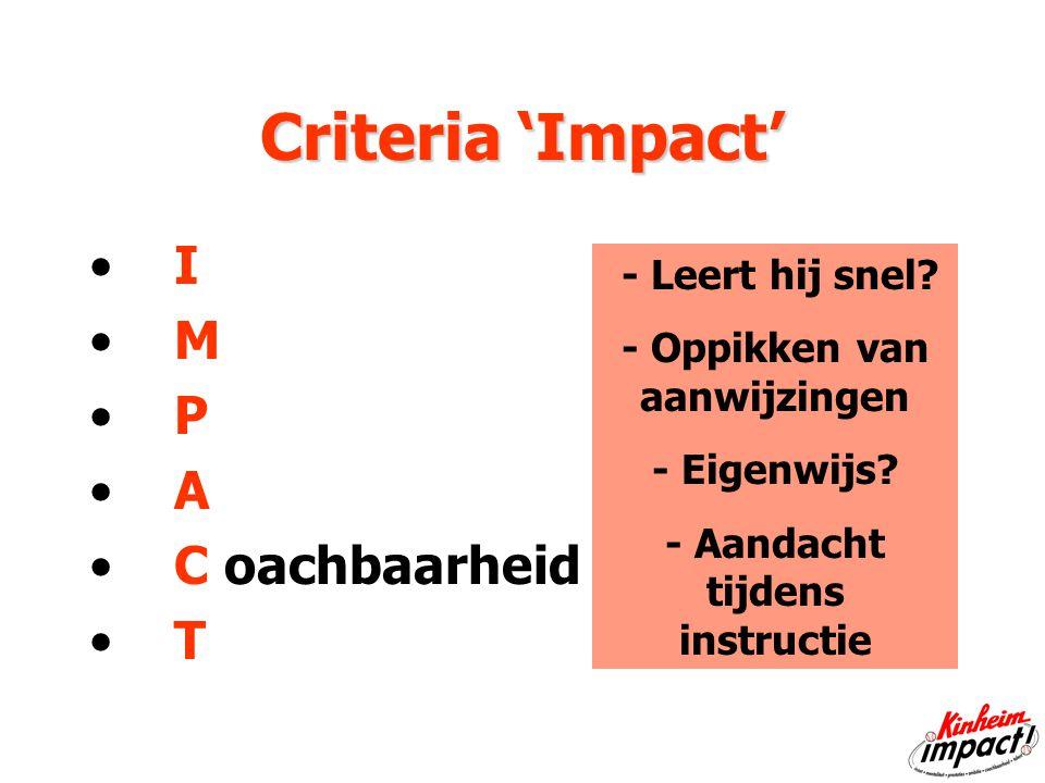 Criteria 'Impact' I M P A C oachbaarheid T - Leert hij snel.