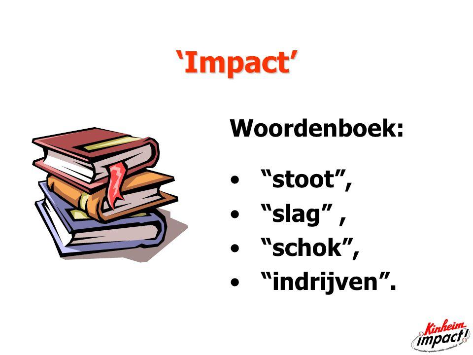 'Impact' Woordenboek: stoot , slag , schok , indrijven .