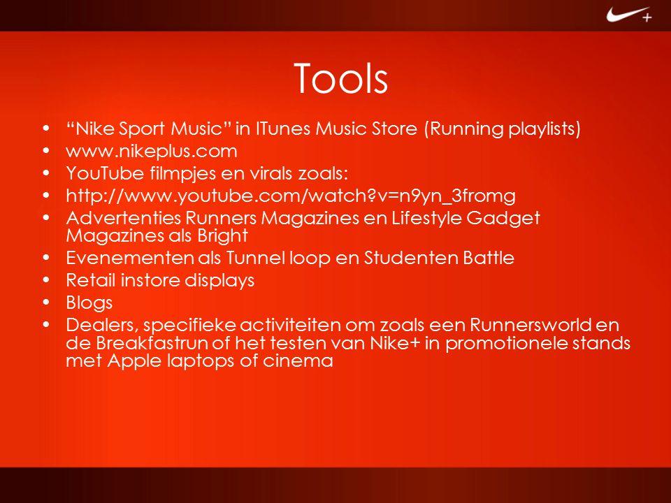 "Tools ""Nike Sport Music"" in ITunes Music Store (Running playlists) www.nikeplus.com YouTube filmpjes en virals zoals: http://www.youtube.com/watch?v=n"