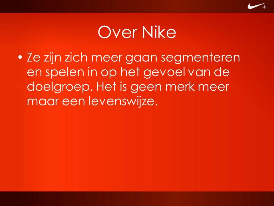 Over Nike Ze zijn zich meer gaan segmenteren en spelen in op het gevoel van de doelgroep. Het is geen merk meer maar een levenswijze.