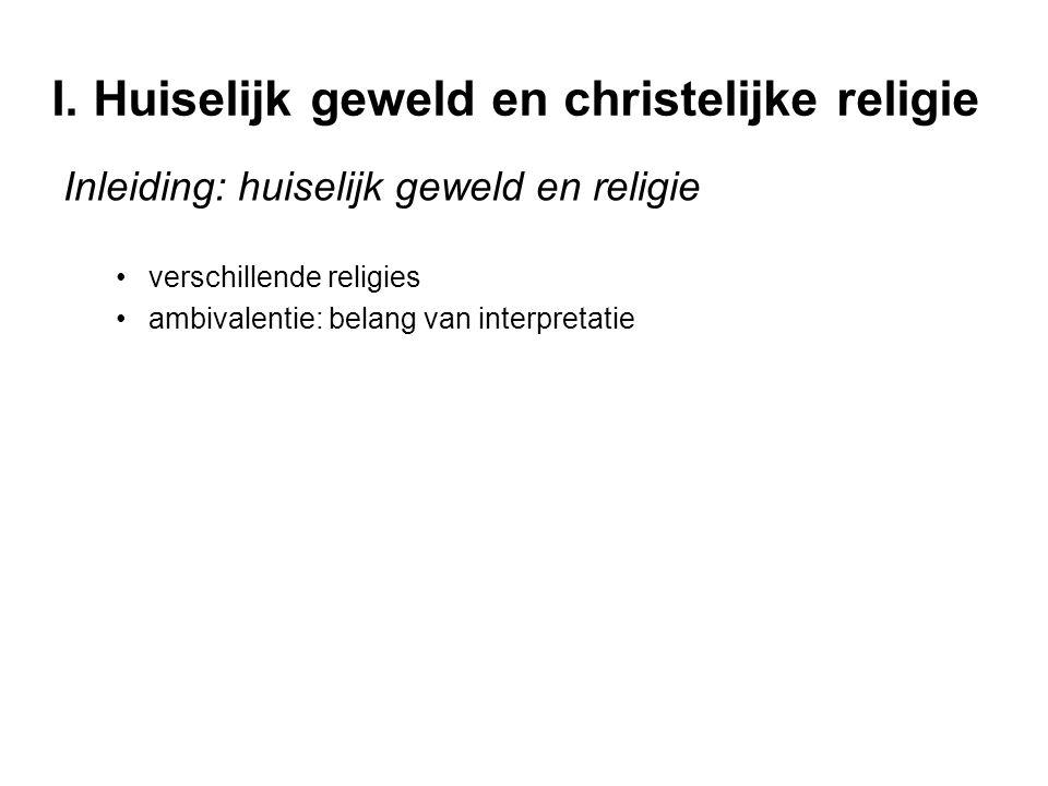 I. Huiselijk geweld en christelijke religie Inleiding: huiselijk geweld en religie verschillende religies ambivalentie: belang van interpretatie