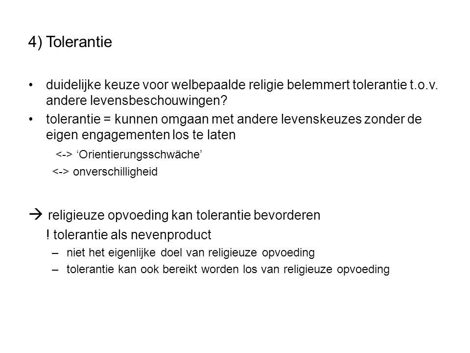 4)Tolerantie duidelijke keuze voor welbepaalde religie belemmert tolerantie t.o.v. andere levensbeschouwingen? tolerantie = kunnen omgaan met andere l