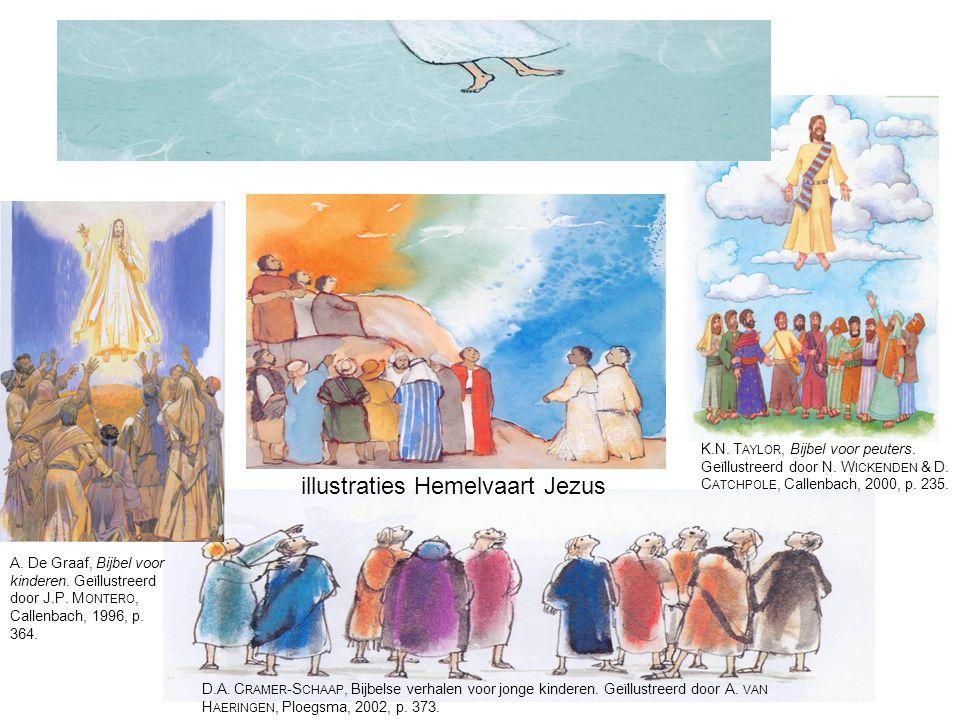 illustraties Hemelvaart Jezus D.A. C RAMER -S CHAAP, Bijbelse verhalen voor jonge kinderen. Geïllustreerd door A. VAN H AERINGEN, Ploegsma, 2002, p. 3